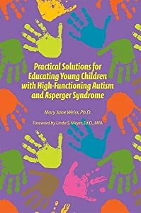 Practical Solutions for Educating Young Children with High Functioning Autism and Asperger Syndrome