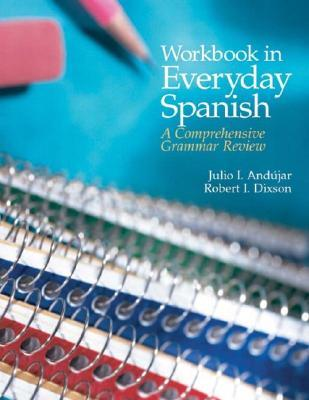 Workbook in Everyday Spanish: A Comprehensive Grammar Review