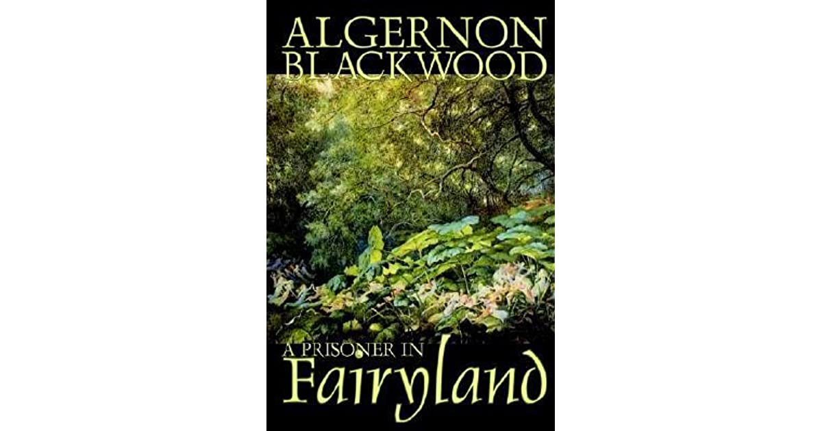 A Prisoner in Fairyland by Algernon Blackwood, Fiction, Fantasy