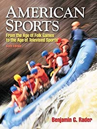 American Sports: From the Age of Folk Games to the Age of Televised Sports