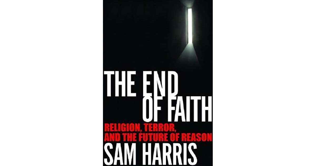 a review of the book the end of faith religion terror and the future of reason by sam harris The end of faith : religion, terror,  the end of faith : religion, terror, and the future of reason by harris, sam, 1967-.