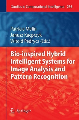 Bio Inspired Hybrid Intelligent Systems For Image Analysis And Pattern Recognition (Studies In Computational Intelligence) Patricia Melin, Janusz Kacprzyk, Witold Pedrycz