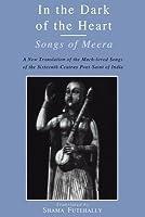 In the Dark of the Heart: Songs of Meera