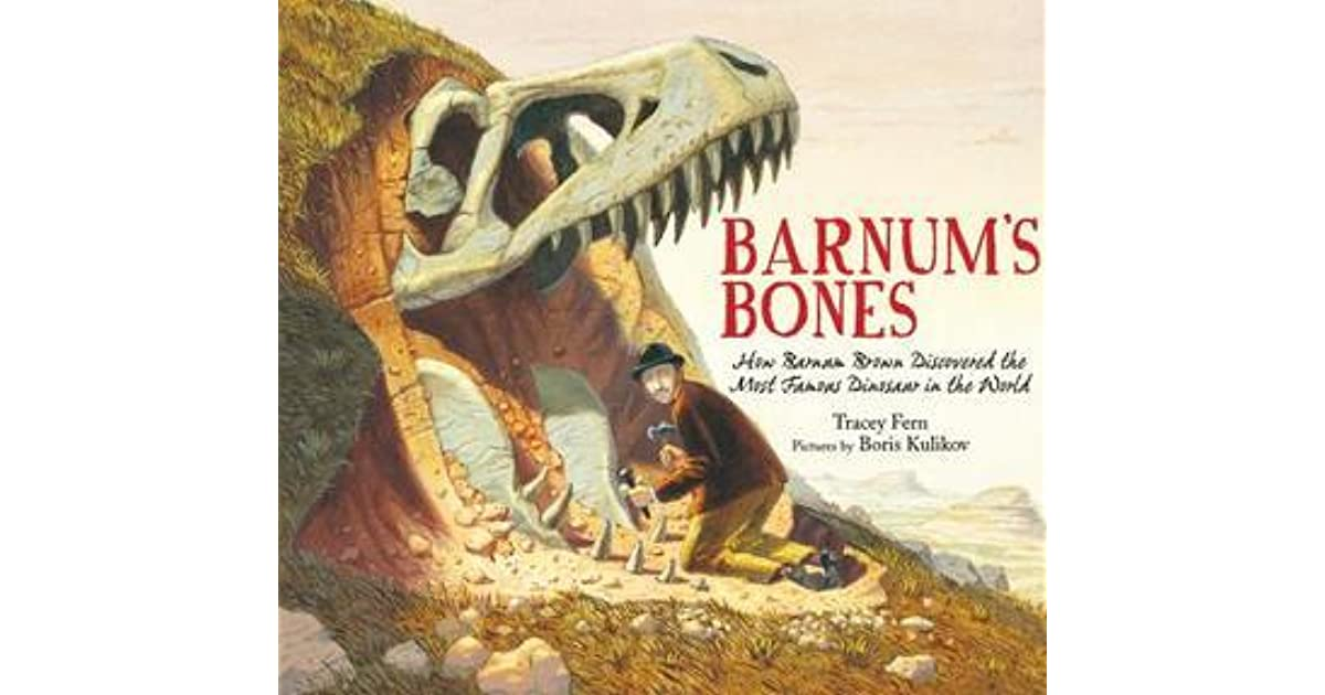 Barnums bones how barnum brown discovered the most famous barnums bones how barnum brown discovered the most famous dinosaur in the world by tracey e fern fandeluxe Ebook collections