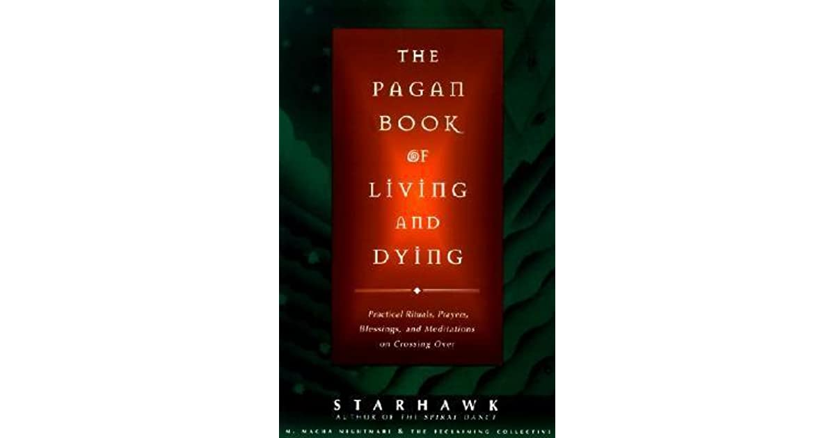 The Pagan Book Of Living And Dying Practical Rituals Prayers