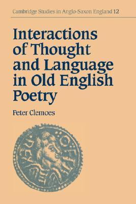 Interactions of Thought and Language in Old English Poetry Cambridge Studies in Anglo-Saxon England  1995