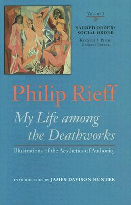 My Life among the Deathworks: Illustrations of the Aesthetics of Authority (Sacred Order/Social Order, #1)
