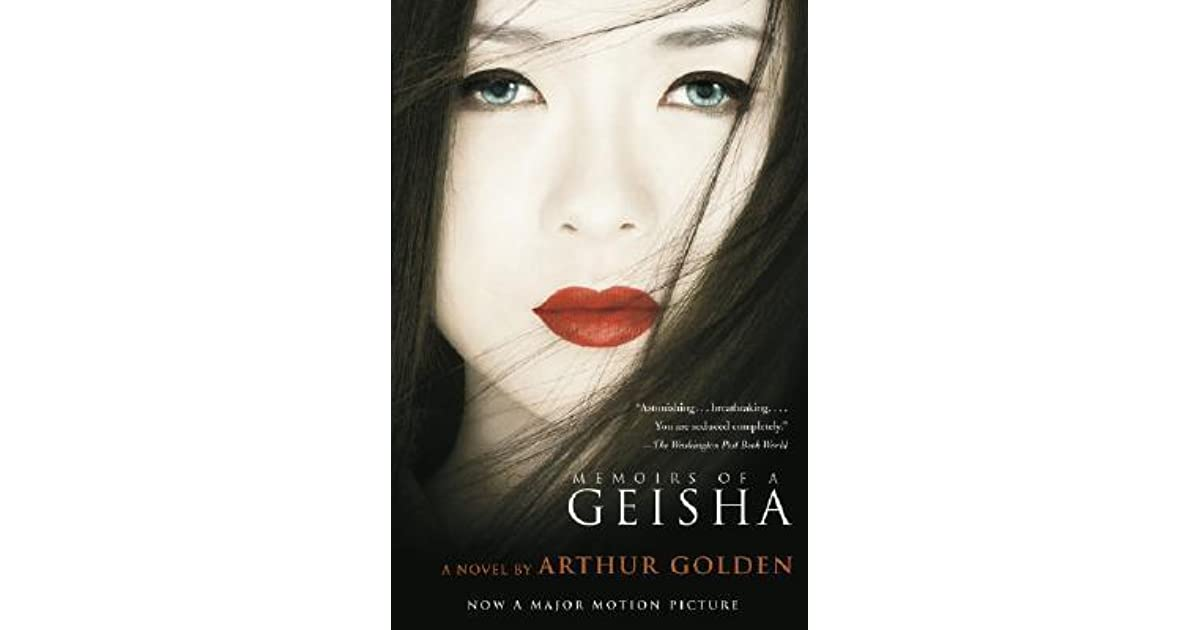 an analysis of memoirs of a geisha a novel by arthur golden Memoirs of a geisha written by arthur golden whose background between 1930-1940 the spirit to awake mentioned above has inspired chiyo, later on called sayuri , the central character of arthur golden's novel memoirs of a geisha not to be submissive.