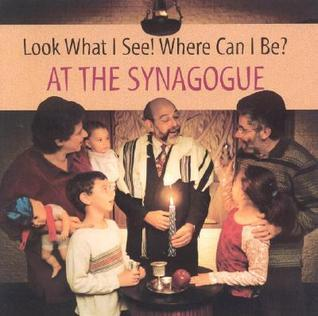 Look What I See! Where Can I Be?: At the Synagogue  by  Dia L. Michels