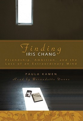 Finding Iris Chang: Friendship, Amibition, and the Loss of an Extraordinary Mind