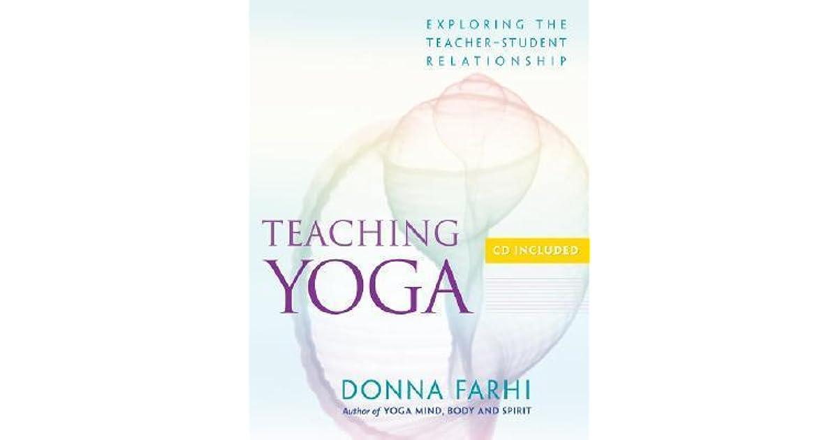 Teaching Yoga: Exploring the Teacher-Student Relationship by Donna Farhi