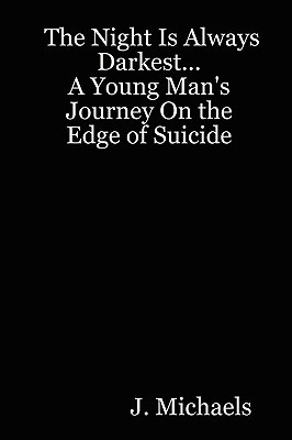 The Night Is Always Darkest... A Young Man's Journey On the Edge of Suicide