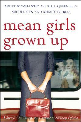 Mean Girls Grown Up  Adult Women Who Are Still Queen Bees, Middle Bees, and Afraid-to-Bees (2005, Wiley)