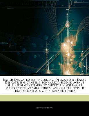 Articles on Jewish Delicatessens, Including: Delicatessen, Katz's Delicatessen, Canter's, Schwartz's, Second Avenue Deli, Reuben's Restaurant, Shopsy's, Zingerman's, Carnegie Deli, Zabar's, Jerry's Famous Deli