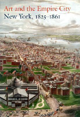 Art and the Empire City New York 1825 1861