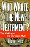 Who Wrote the New Testament?: The Making of the Christian Myth