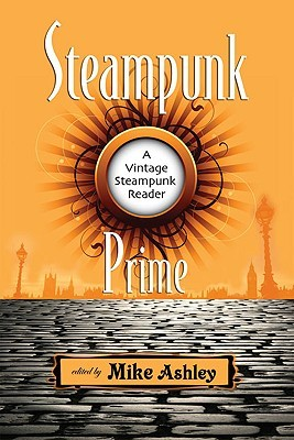 Steampunk Prime: A Vintage Steampunk Reader by Mike Ashley