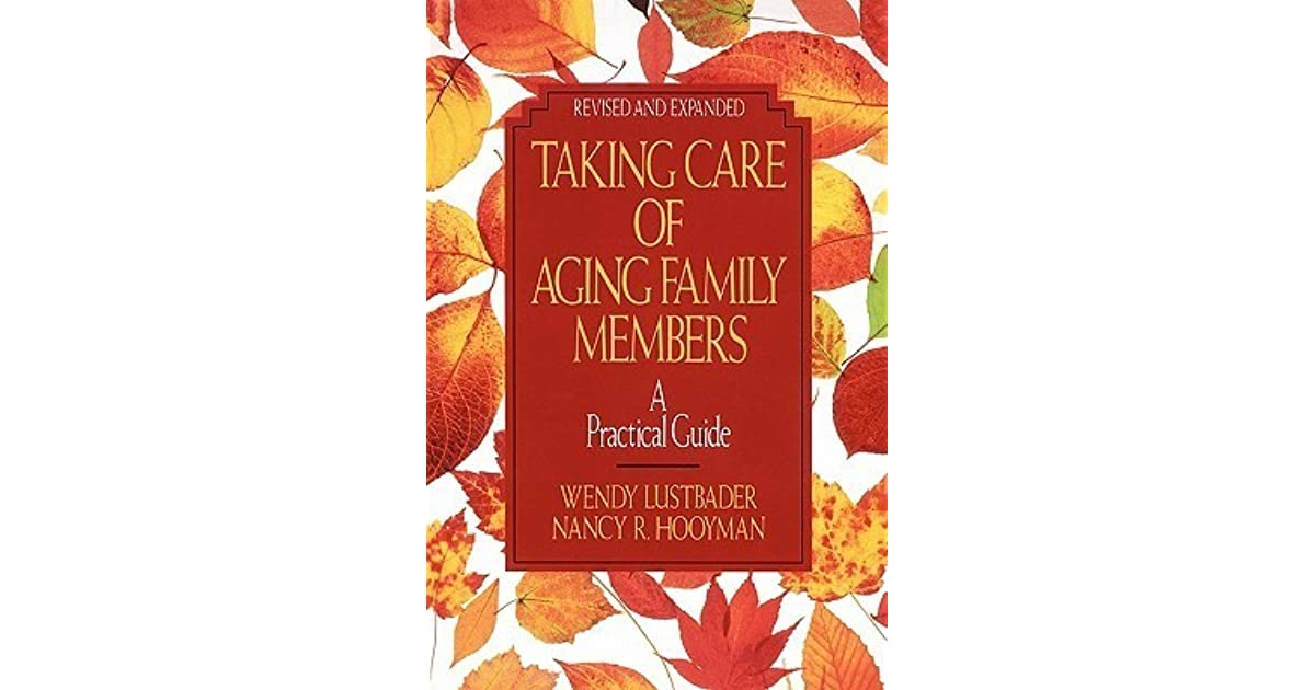 Taking Care Of Aging Family Members Rev Ed A Practical Guide By