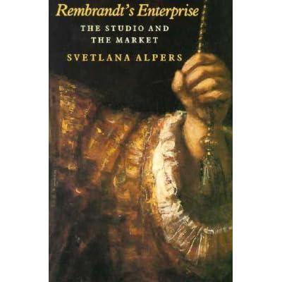 The Studio and the Market Rembrandts Enterprise