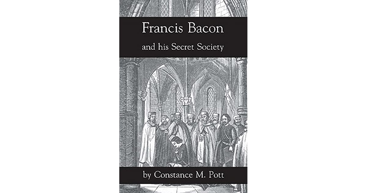 Francis Bacon and His Secret Society by Constance Mary