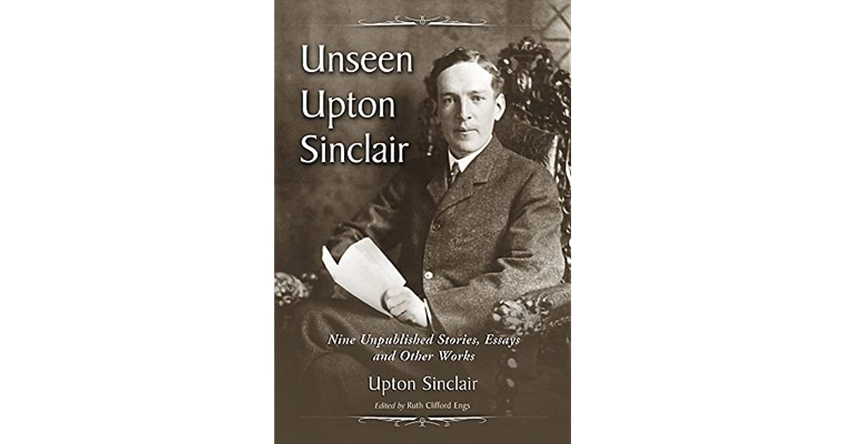 "upton sinclair 2 essay Upton sinclair, whose novel ""oil"" inspired ""there will be blood,"" never achieved a big movie strike."