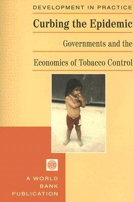 Curbing the Epidemic: Governments and the Economics of Tobacco Control