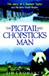 The Pigtail and Chopsticks Man: The Story of J. Hudson Taylor and the China Inland Mission