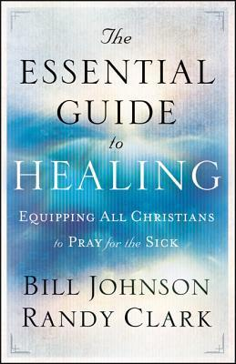 Essential Guide to Healing - Bill Johnson