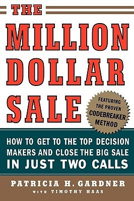 The-million-dollar-sale-how-to-get-to-the-top-decision-makers-and-close-the-big-sale-in-just-two-calls-