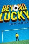 Beyond Lucky by Sarah Aronson