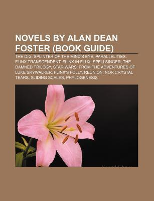 Novels by Alan Dean Foster (Book Guide): The Dig, Splinter of the Mind's Eye, Parallelities, Flinx Transcendent, Flinx in Flux, Spellsinger