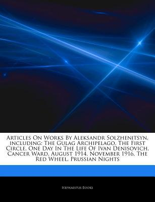 Articles on Works by Aleksandr Solzhenitsyn, Including: The Gulag Archipelago, the First Circle, One Day in the Life of Ivan Denisovich, Cancer Ward, August 1914, November 1916, the Red Wheel, Prussian Nights