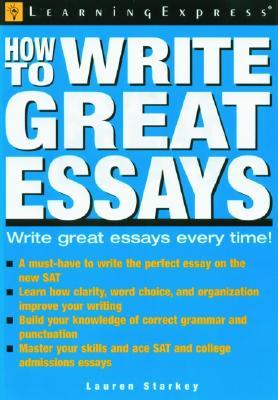 How to Write Great Essays by Lauren B  Starkey
