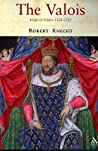 The Valois: Kings of France 1328-1589