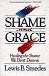 Shame and Grace: Healing the Shame We Don't Deserve