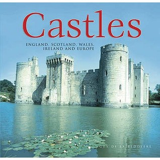 Castles: England, Scotland, Wales, Ireland and Europe by Guy