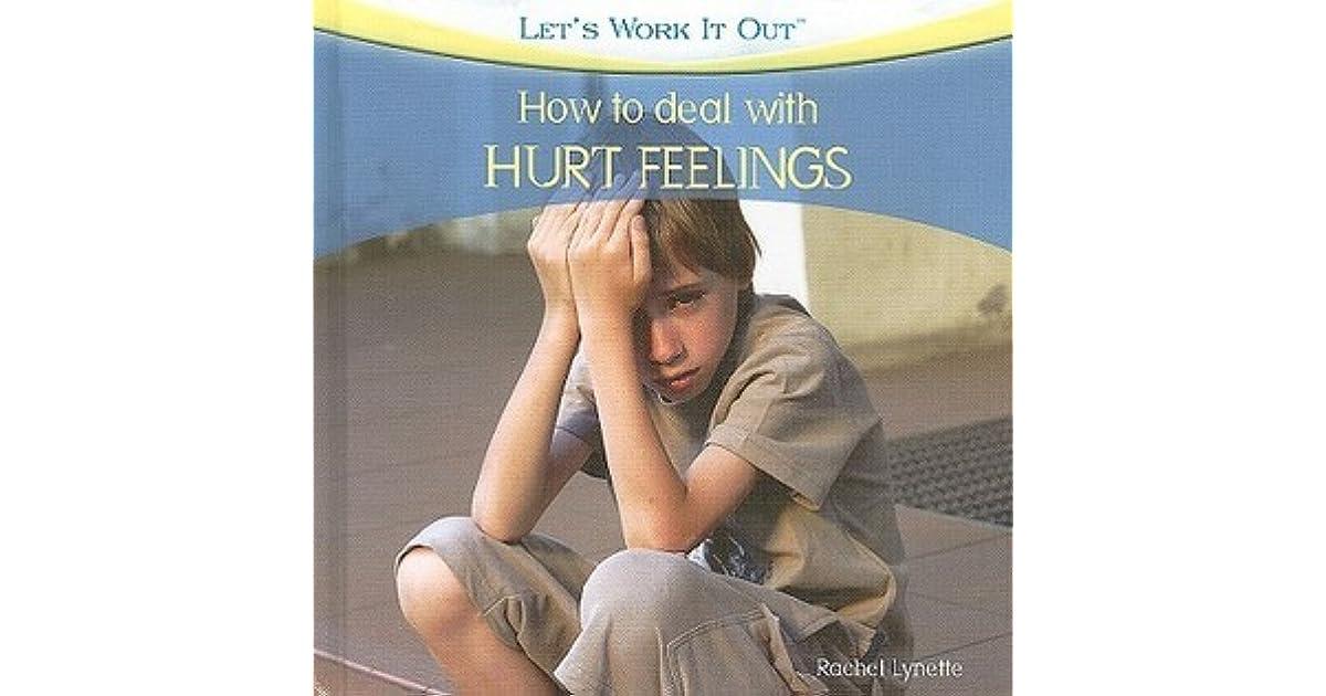How To Deal With Hurt Feelings By Rachel Lynette