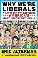 Why We're Liberals: A Handbook for Restoring America's Most Important Ideals