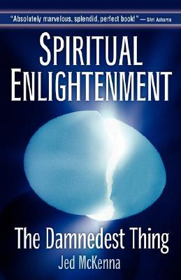 Spiritual Enlightenment: The Damnedest Thing by Jed McKenna