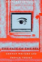 The Fate of the Self: German Writers and French Theory