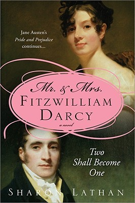 Mr  & Mrs  Fitzwilliam Darcy: Two Shall Become One by Sharon Lathan