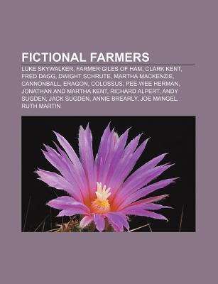 Fictional Farmers: Luke Skywalker, Farmer Giles of Ham, Clark Kent, Fred Dagg, Dwight Schrute, Martha MacKenzie, Cannonball, Eragon, Colossus