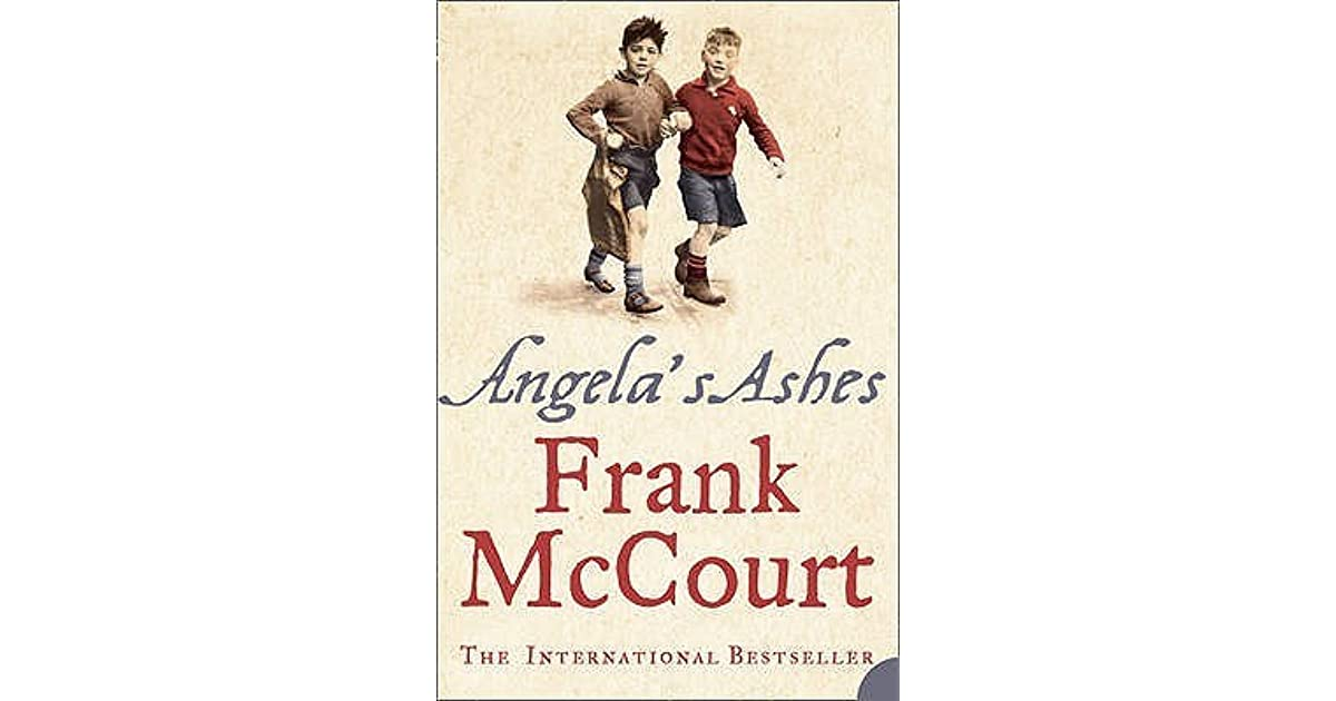 frank mccourt angelas ashes essay Writing in the first person it's easy to be yourself, but it's difficult to show your readers who you are frank mccourt, a angela's ashesis.