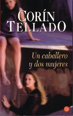 Un caballero y dos mujeres  by  Corín Tellado