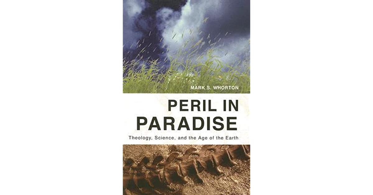 Peril In Paradise Theology Science And The Age Of The Earth By Mark S Whorton