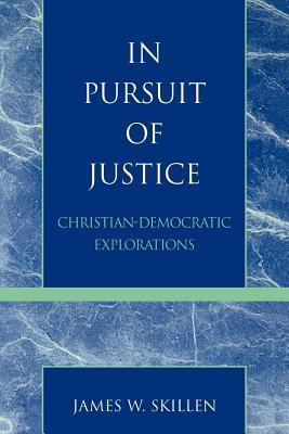 In Pursuit of Justice: Christian-Democratic Explorations