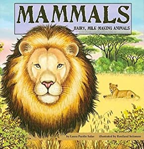 Mammals: Hairy, Milk-Making Animals