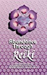 Abundance Through Reiki: Universal Life Force Energy as Expression of the Truth That You Are. the 42-Day Program to Absolute Fulfillment