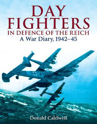 Day Fighters in Defence of the Reich: A War Diary, 1942 - 45