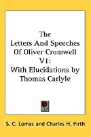 The Letters and Speeches of Oliver Cromwell, with Elucidations, Volume 1